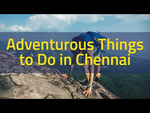 Adventurous Things To Do In Chennai | Places To Visit In Chennai For Adventure