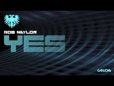 Rob Naylor  Yes Original Mix Garuda