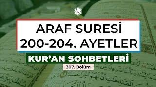 Kur'an Sohbetleri | ARAF SURESİ 200-204. AYETLER