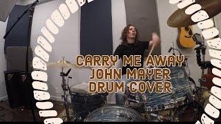 Carry Me Away- John Mayer- Drum Cover