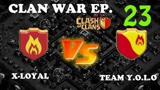 Clash of Clans: Clan War Ep.23 - X-Loyal vs Team Y.O.L.O   GOWIWIPE, GOHOWIWI, LAVALOONION ATTACKS!