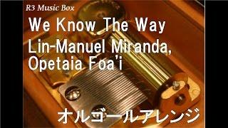 We Know The Way/Lin-Manuel Miranda, Opetaia Foa