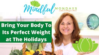 Bring Your Body To Its Perfect Weight at The Holidays