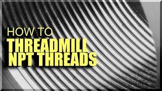 How to Threadmill NPT Threads | WW244
