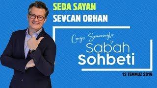Seda Sayan - Sevcan Orhan - Cengiz Semercioğlu ile Sabah Sohbeti - 12 Temmuz 2019