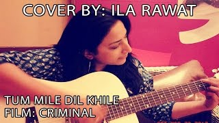 """Tum Mile Dil Khile"" Cover Version by Ila Rawat"