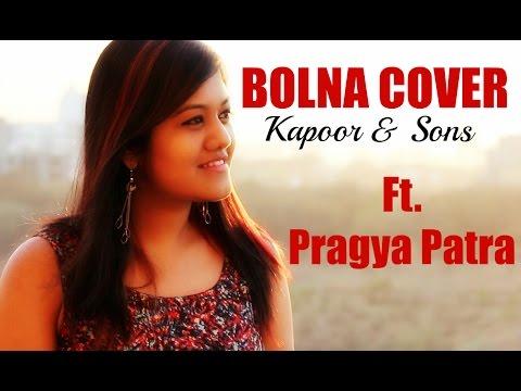 Bolna Cover | Kapoor & Sons | Pragya Patra | Arijit Singh | Asees Kaur