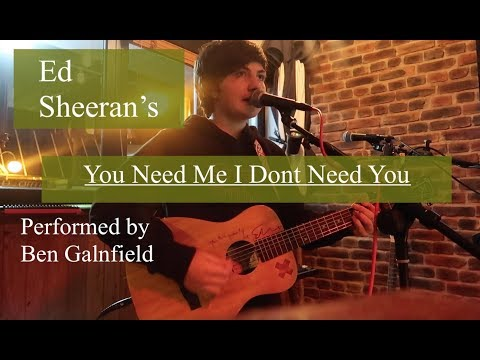 You Need Me I Don't Need You - Ed Sheeran - cover by Ben Glanfield