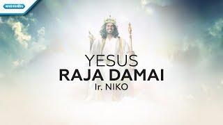 Yesus Raja Damai - Ir Niko (Video lyric)