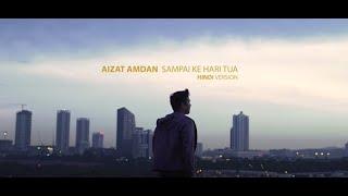 Download Lagu Aizat Amdan - Sampai Ke Hari Tua (Hindi Version) [Official Music Video] mp3