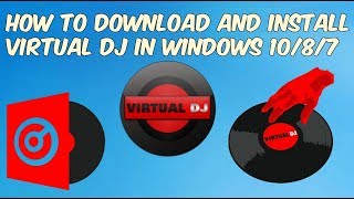 HOW TO DOWNLOAD AND INSTALL VIRTUAL DJ  IN WINDOWS 7/8/10