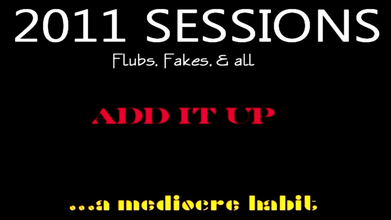 "…a mediocre habit - ""Add It Up"" - 2011 Sessions - LIVE Music Video [Audio]"