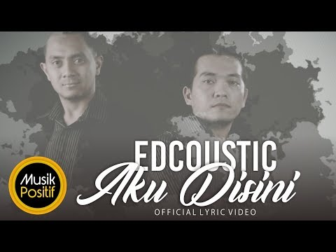 Aku Disini - EDCOUSTIC ( Official Lyric Video )