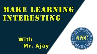 Interest in learning? We make your learning Interesting with Mr. Ajay Kumar (Director, ANC)