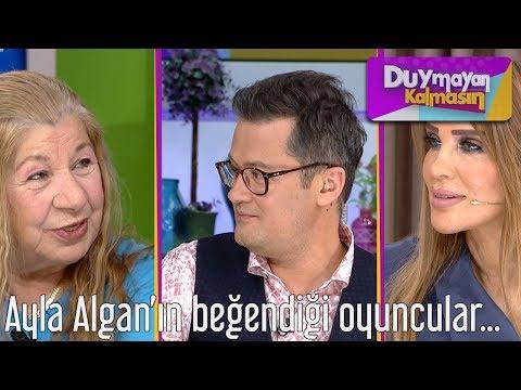 Duymayan Kalmasın - Ayla Algan'ın Beğendiği Oyuncular...