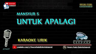Download Lagu Untuk Apalagi - Karaoke Lirik   Mansyur S mp3