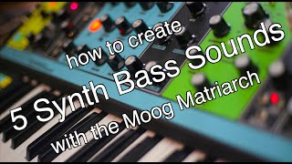 How to create 5 Synth Bass Sounds with the Moog Matriarch Tutorial
