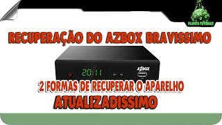 2 FORMAS PARA RECUPERAÇÃO DO AZBOX BRAVISSIMO TWIN (RECOVERY) 2016