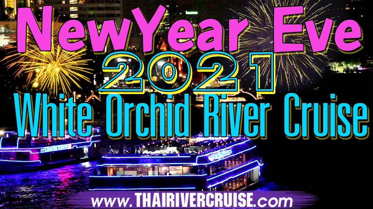 White Orchid River Cruise Bangkok New Years Eve 2021 Dinner - YouTube