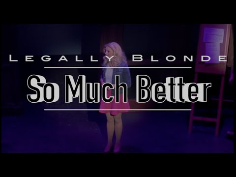 So Much Better || Legally Blonde the Musical