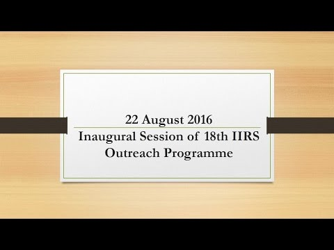 22 August 2016_Inaugural Session of 18th IIRS Outreach Programme