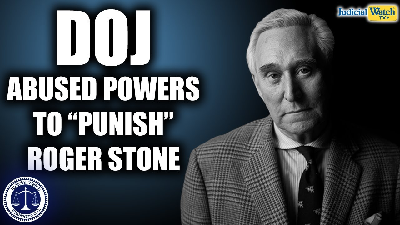 "DOJ-Mueller Operatives ABUSED POWERS to ""Punish"" Roger Stone - Judicial Watch"