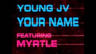 Young JV - Your Name Feat. Myrtle Sarossa