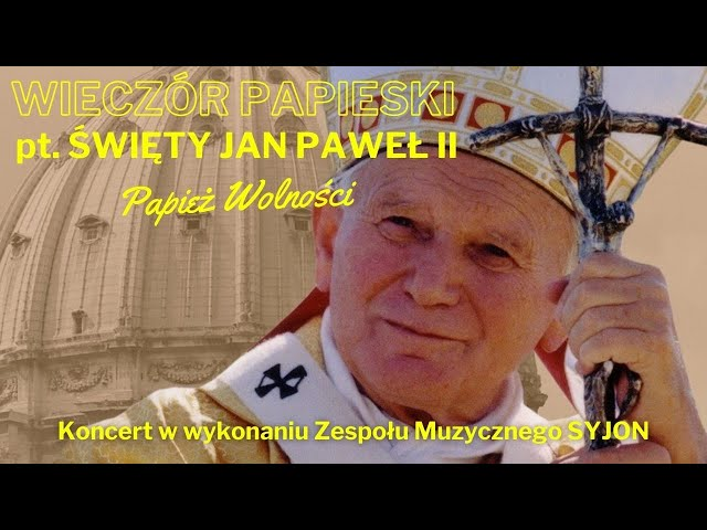 Zespół Muzyczny Syjon - Koncert (Wieczór Papieski pt. św. Jan Paweł II - Papież Wolności)