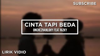 CINTA TAPI BEDA || ONCHEZNANLOHY feat RIZKY || Unofficial Lyric Vidio