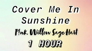 P!nk, Willow Sage Hart - Cover Me In Sunshine [1 Hour] (Lyrics)