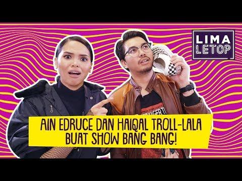 LimaLetop! I Ain Edruce Dan Haiqal Troll-Lala Buat Show Bang Bang!
