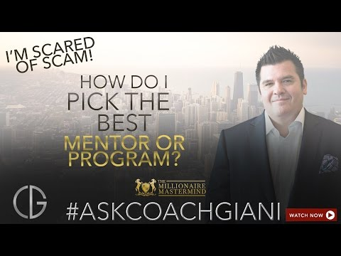 How do I pick the right program or mentor coach Giani?  I'm afraid of scam