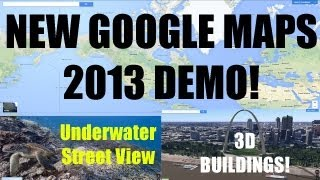 New Google Maps 2013 Video Demo!
