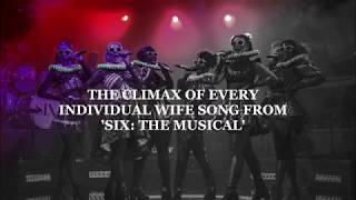 THE CLIMAX OF EVERY INDIVIDUAL WIFE SONG FROM  'SIX: THE MUSICAL'