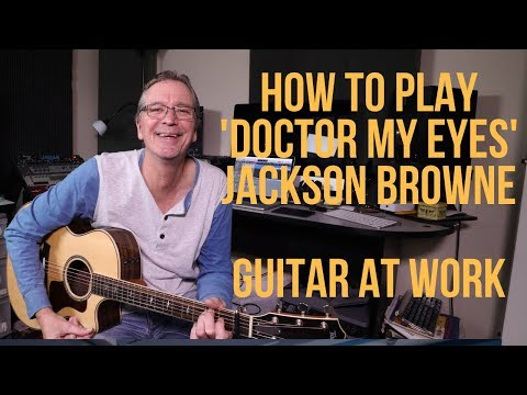 How To Play 'Doctor My Eyes' By Jackson Browne