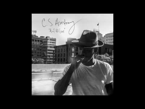 Ain't No Love - C.S. ARMSTRONG