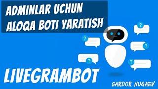 ADMINLAR UCHUN ALOQA BOT YARATISH - LIVEGRAMBOT