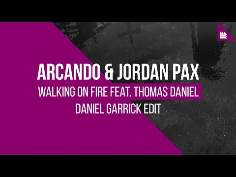 Arcando & Jordan Pax feat. Thomas Daniel - Walking On Fire (Daniel Garrick Edit) [FREE DOWNLOAD]