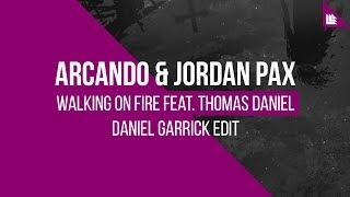 Arcando &amp Jordan Pax feat. Thomas Daniel - Walking On Fire (Daniel Garrick Edit) [FREE ...