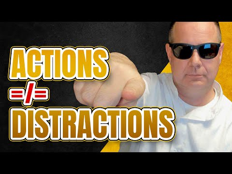 Don't allow your distractions to become your actions