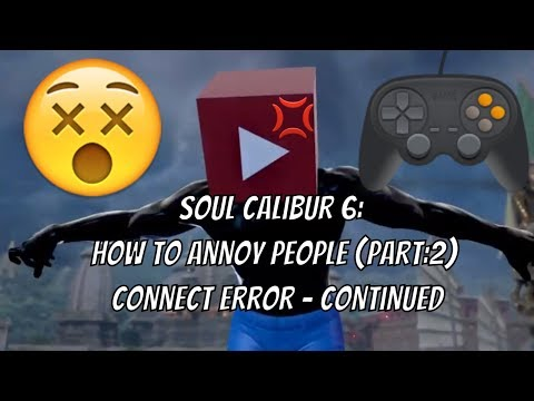 Soul Calibur 6 - How to annoy people (Part:2) Connect Error - Continued
