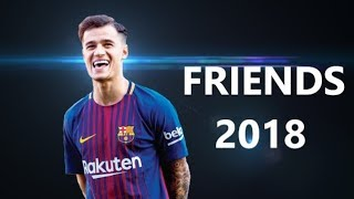 Philippe Coutinho - Friends | The Beginning | FC Barcelona 2017/2018 ᴴᴰ