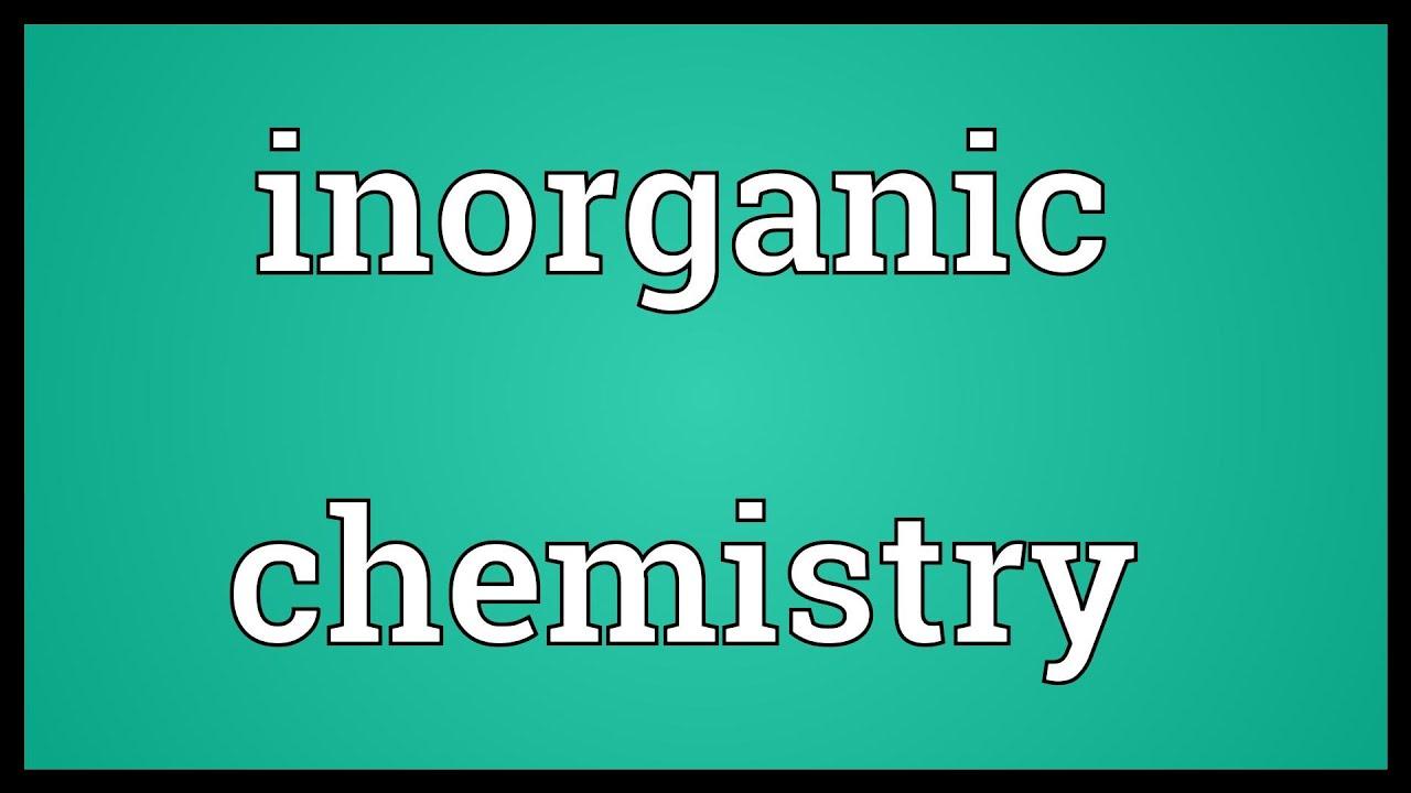 inorganic chemistry meaning inorganic chemistry meaning