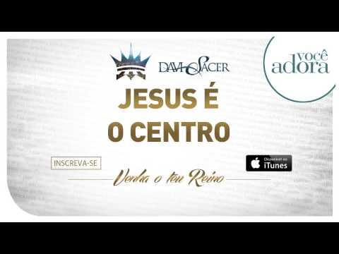 Davi Sacer - Jesus é o Centro(Jesus at The Center) (Venha o Teu Reino)