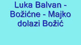 Duhovna Glazba: Luka Balvan - Božićne - Majko dolazi Božić