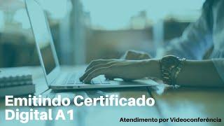 Emitido Certificado Digital A1 - Atendimento por Videoconferência
