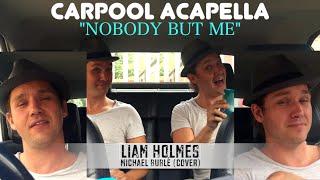 Michael Bublé - NOBODY BUT ME (Carpool Acapella Cover)