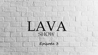 LAVA show Episode 3 (ЛАВА шоу Выпуск 3)