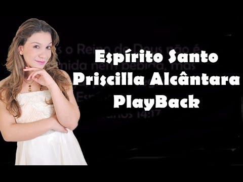 Espírito Santo - Priscilla Alcântara (PlayBack)