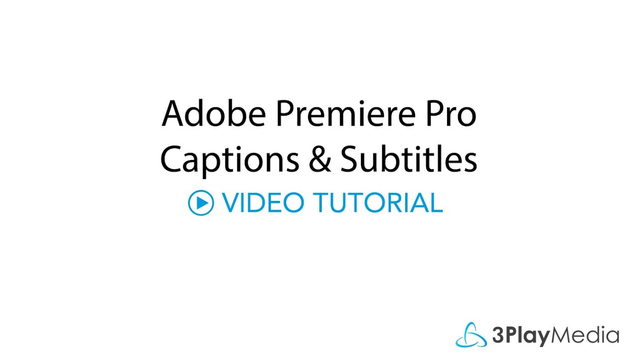 Adobe Premiere Pro Captions and Subtitles – 3Play Media